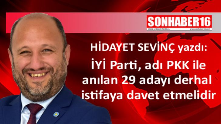 İYİ Parti, adı PKK ile anılan 29 adayı derhal istifaya davet etmelidir