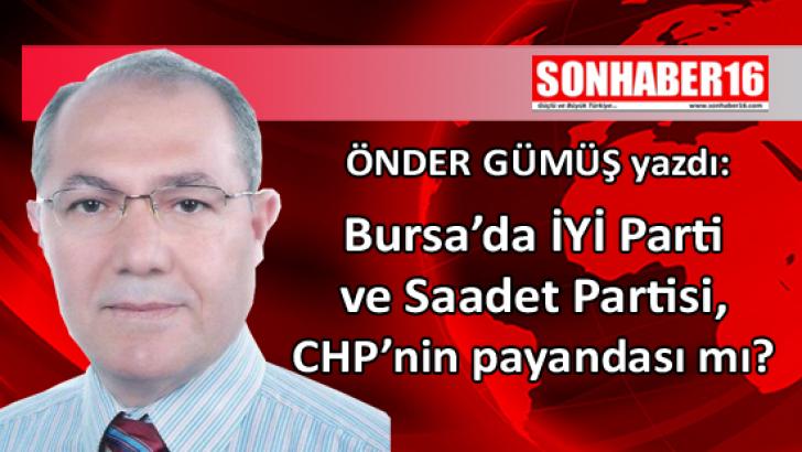 Bursa'da İYİ Parti ve Saadet Partisi, CHP'nin payandası mı?